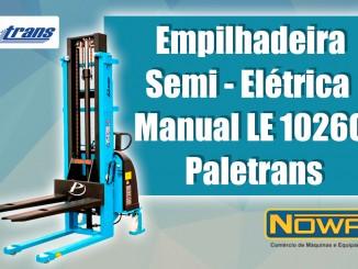 Empilhadeira Semi - Elétrica Manual LE 1026C Paletrans